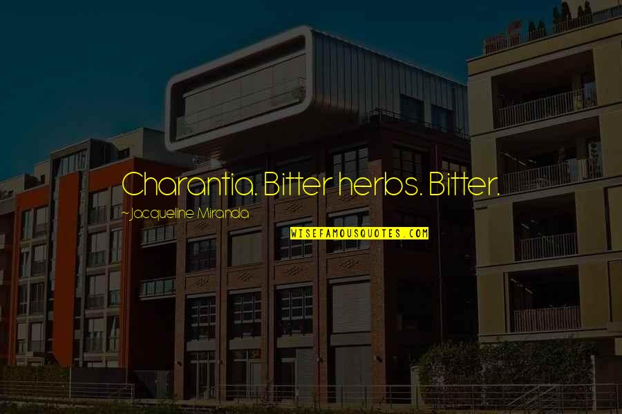 A Bitter Ex Quotes By Jacqueline Miranda: Charantia. Bitter herbs. Bitter.