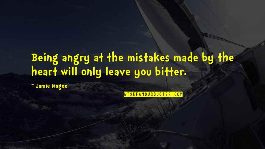 A Bitter Ex Quotes By Jamie Magee: Being angry at the mistakes made by the