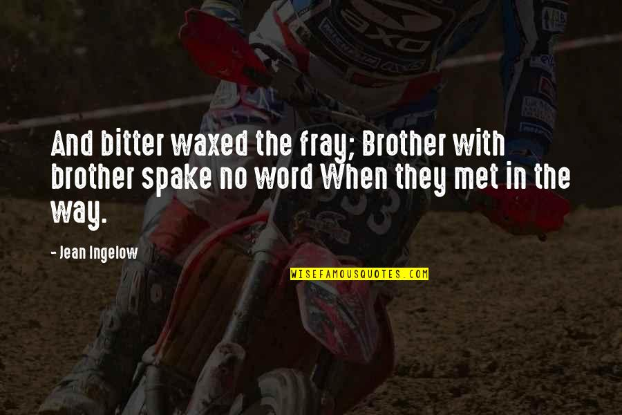 A Bitter Ex Quotes By Jean Ingelow: And bitter waxed the fray; Brother with brother