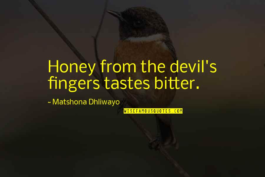 A Bitter Ex Quotes By Matshona Dhliwayo: Honey from the devil's fingers tastes bitter.