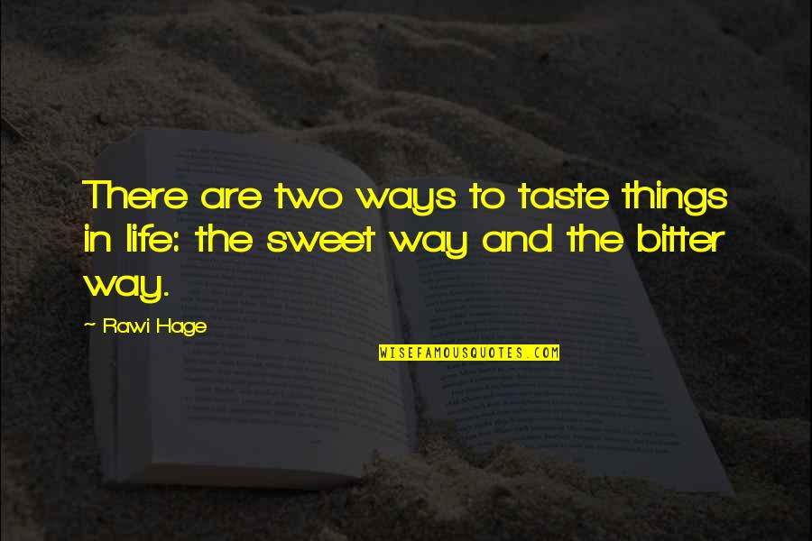 A Bitter Ex Quotes By Rawi Hage: There are two ways to taste things in