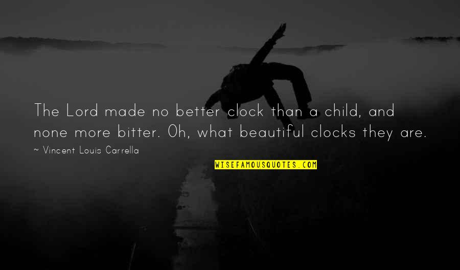 A Bitter Ex Quotes By Vincent Louis Carrella: The Lord made no better clock than a