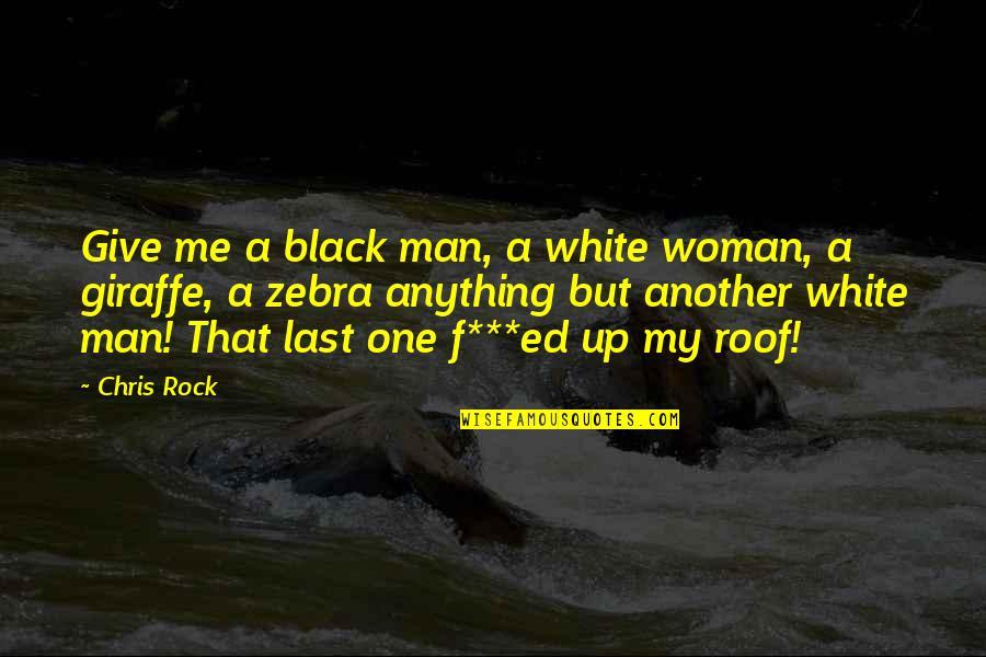 A Black Man Quotes By Chris Rock: Give me a black man, a white woman,