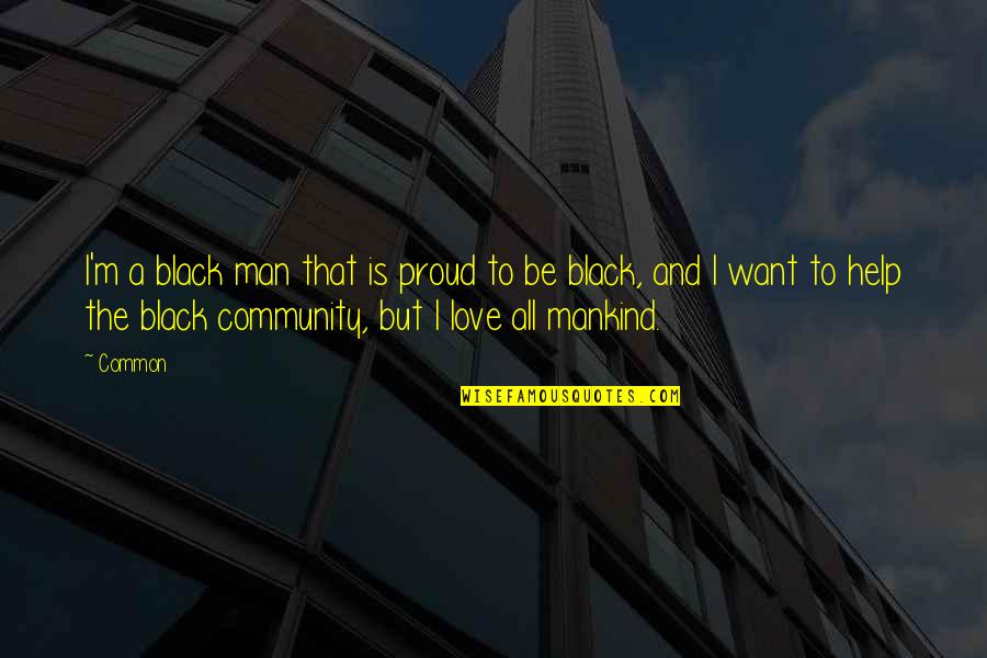 A Black Man Quotes By Common: I'm a black man that is proud to