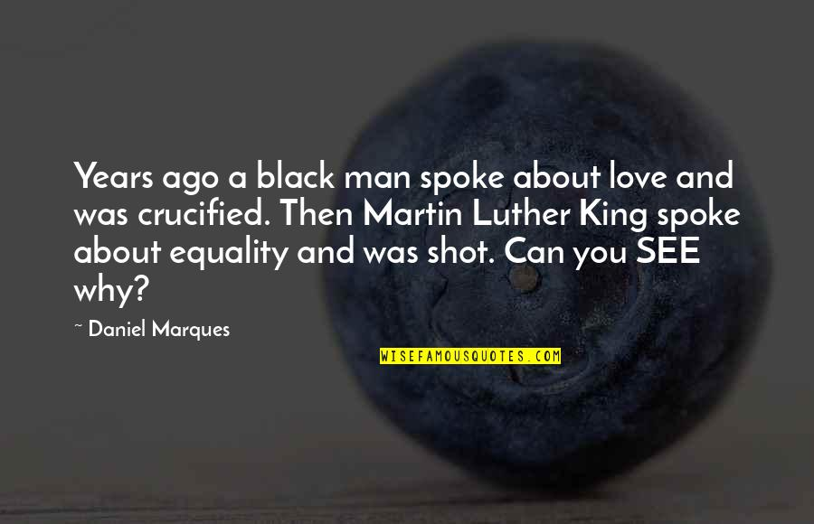 A Black Man Quotes By Daniel Marques: Years ago a black man spoke about love