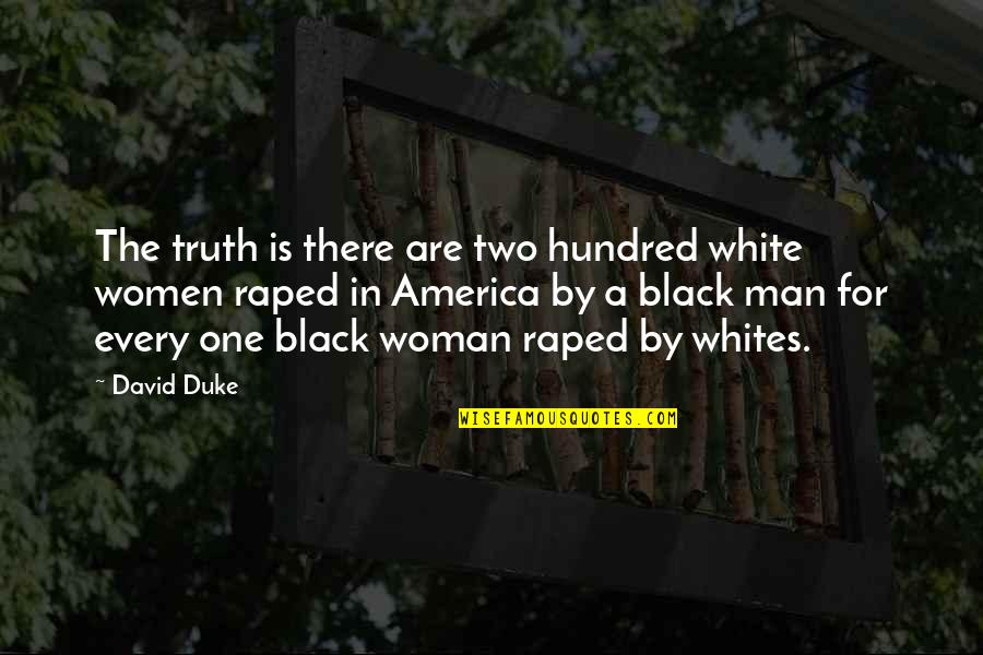 A Black Man Quotes By David Duke: The truth is there are two hundred white