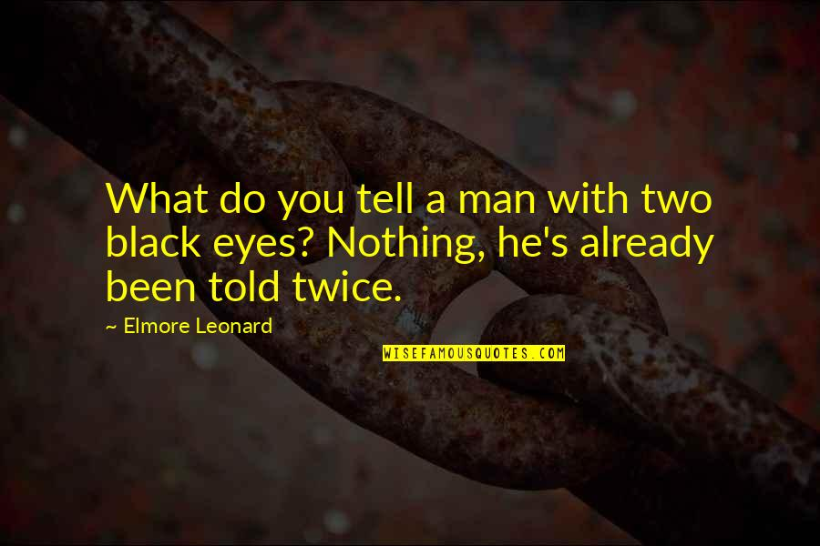 A Black Man Quotes By Elmore Leonard: What do you tell a man with two