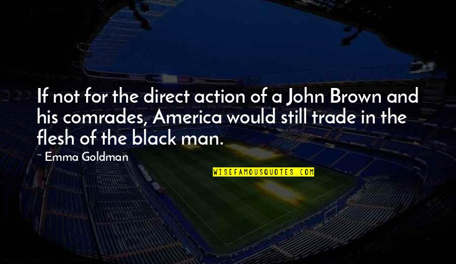 A Black Man Quotes By Emma Goldman: If not for the direct action of a