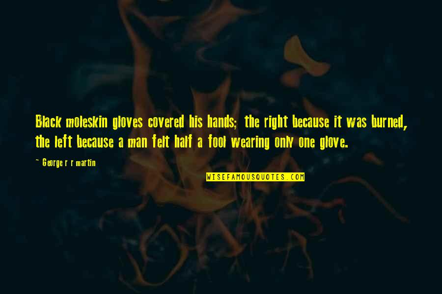 A Black Man Quotes By George R R Martin: Black moleskin gloves covered his hands; the right