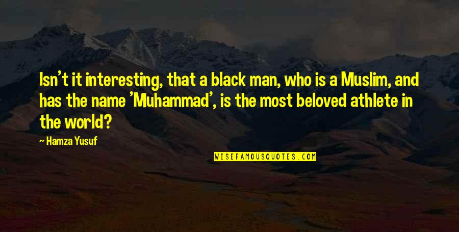 A Black Man Quotes By Hamza Yusuf: Isn't it interesting, that a black man, who