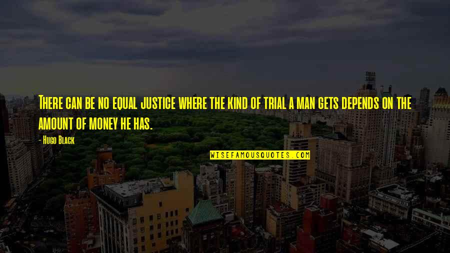 A Black Man Quotes By Hugo Black: There can be no equal justice where the