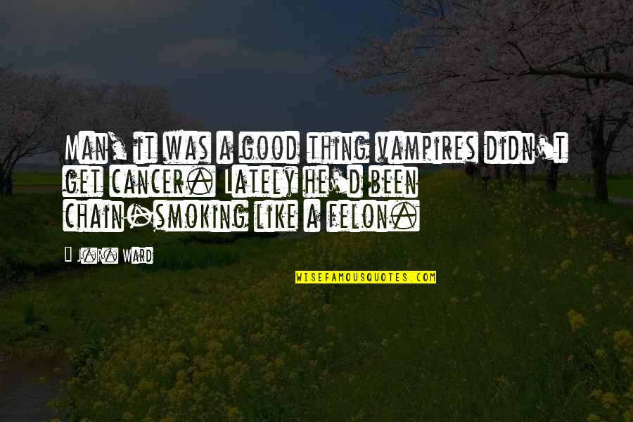 A Black Man Quotes By J.R. Ward: Man, it was a good thing vampires didn't