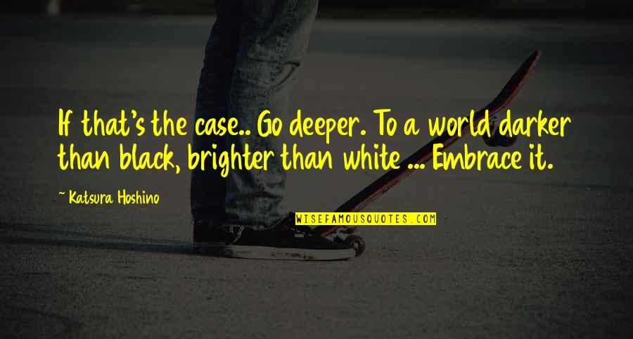 A Black Man Quotes By Katsura Hoshino: If that's the case.. Go deeper. To a