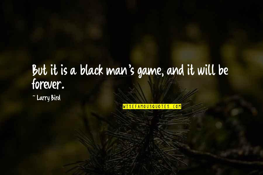 A Black Man Quotes By Larry Bird: But it is a black man's game, and