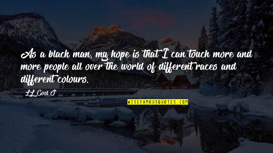 A Black Man Quotes By LL Cool J: As a black man, my hope is that