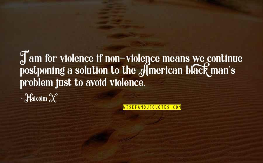 A Black Man Quotes By Malcolm X: I am for violence if non-violence means we