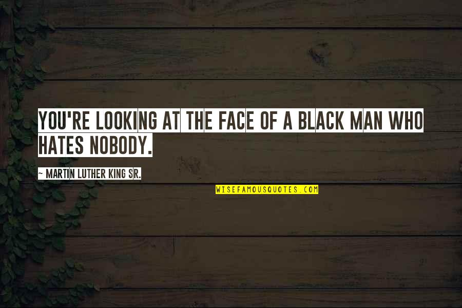 A Black Man Quotes By Martin Luther King Sr.: You're looking at the face of a black
