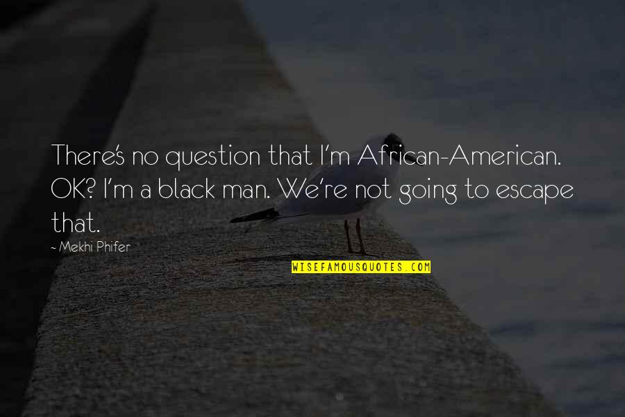 A Black Man Quotes By Mekhi Phifer: There's no question that I'm African-American. OK? I'm