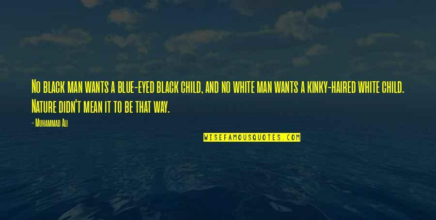 A Black Man Quotes By Muhammad Ali: No black man wants a blue-eyed black child,