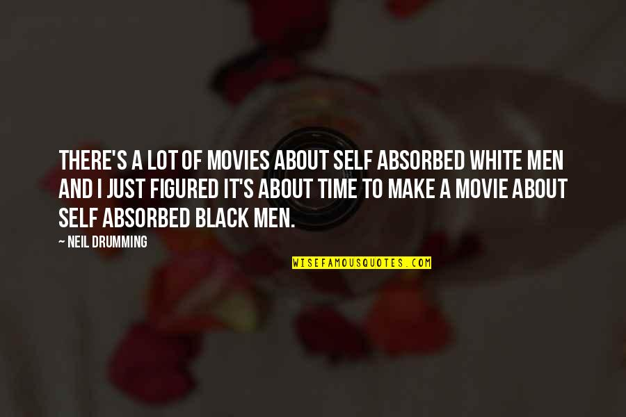 A Black Man Quotes By Neil Drumming: There's a lot of movies about self absorbed