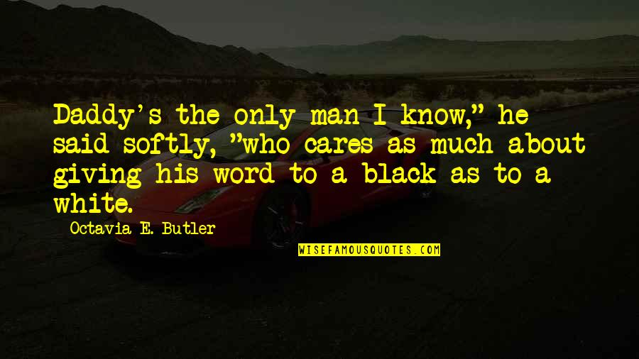 """A Black Man Quotes By Octavia E. Butler: Daddy's the only man I know,"""" he said"""