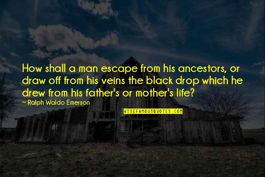 A Black Man Quotes By Ralph Waldo Emerson: How shall a man escape from his ancestors,