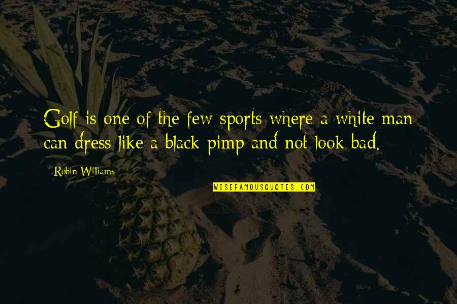 A Black Man Quotes By Robin Williams: Golf is one of the few sports where