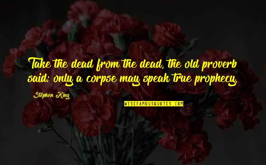 A Black Man Quotes By Stephen King: Take the dead from the dead, the old