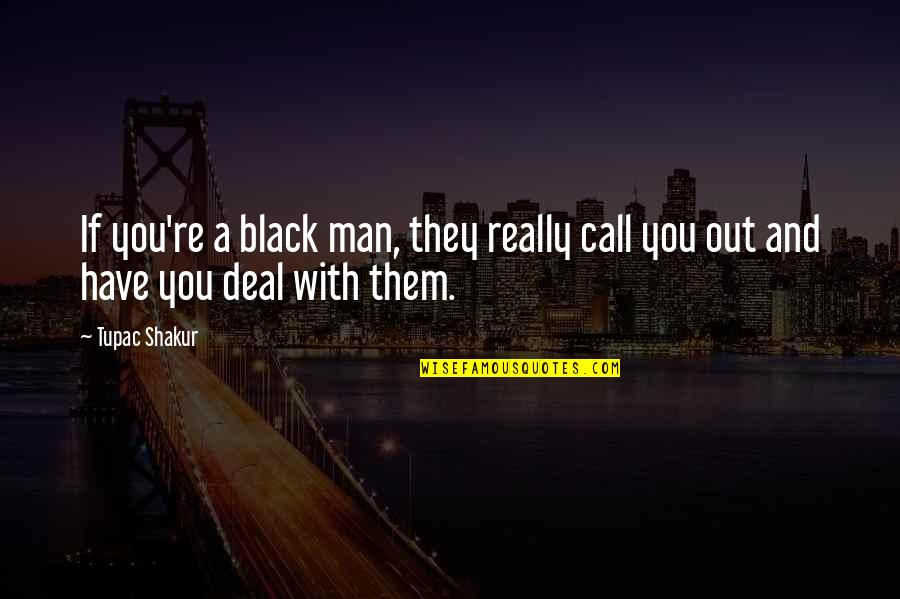 A Black Man Quotes By Tupac Shakur: If you're a black man, they really call