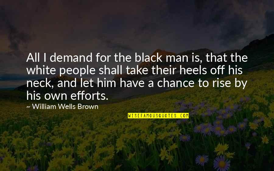 A Black Man Quotes By William Wells Brown: All I demand for the black man is,