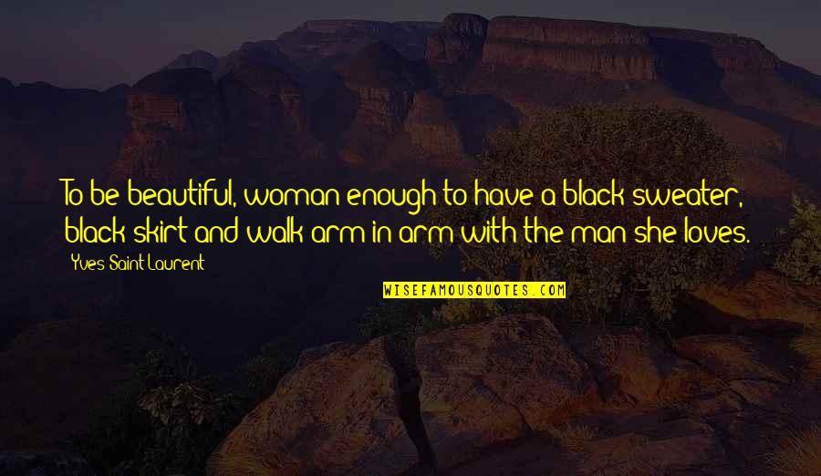 A Black Man Quotes By Yves Saint-Laurent: To be beautiful, woman enough to have a