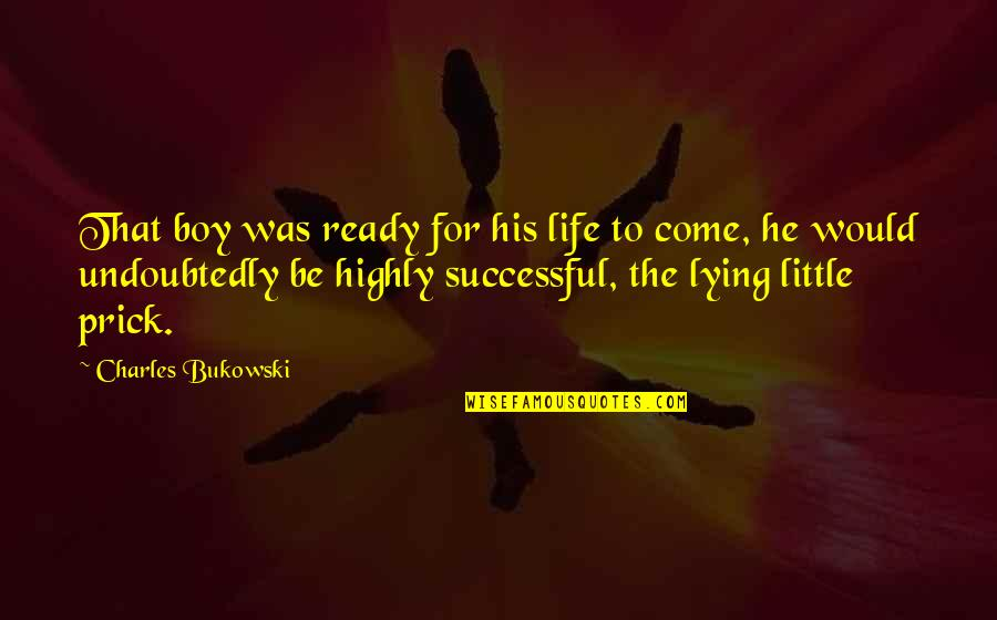 A Boy Lying To You Quotes By Charles Bukowski: That boy was ready for his life to