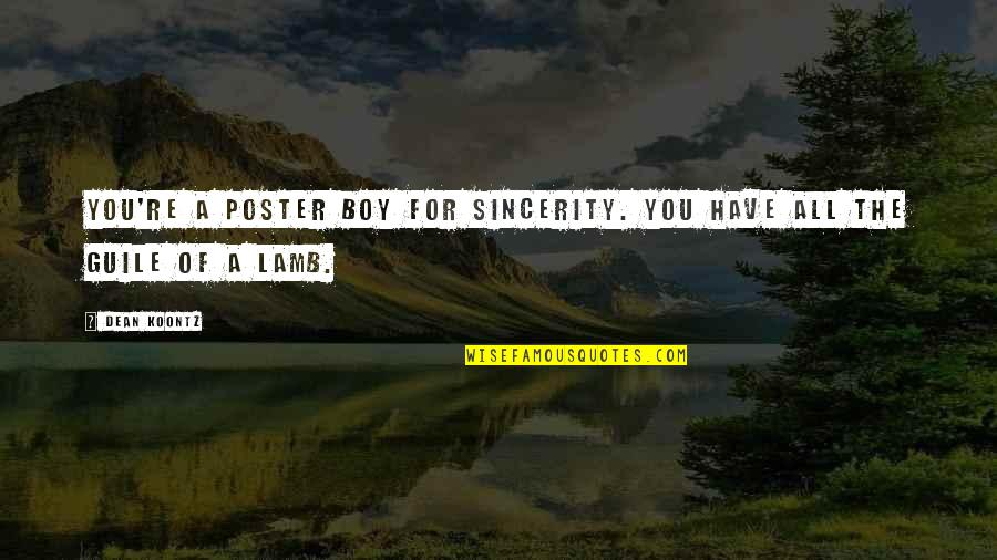 A Boy Lying To You Quotes By Dean Koontz: You're a poster boy for sincerity. You have