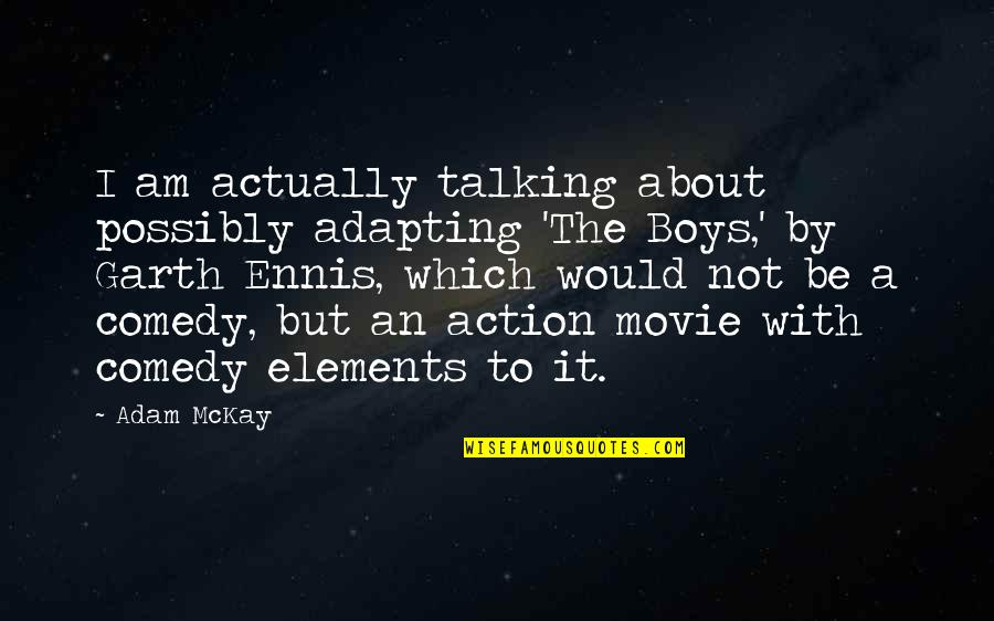 A Boy Movie Quotes By Adam McKay: I am actually talking about possibly adapting 'The
