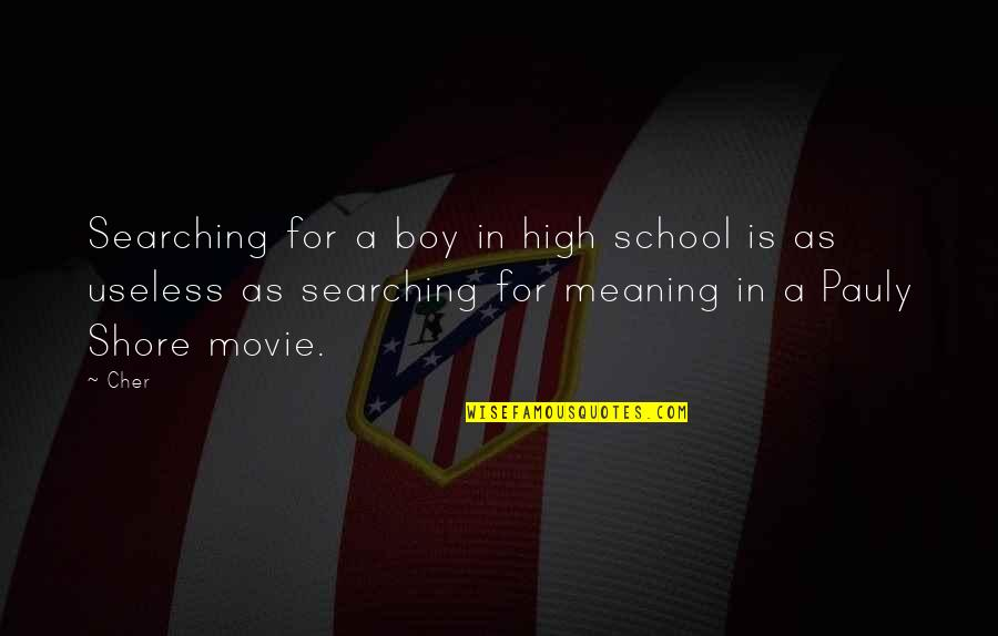 A Boy Movie Quotes By Cher: Searching for a boy in high school is