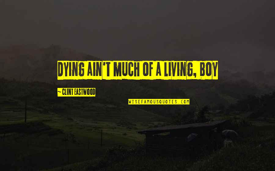 A Boy Movie Quotes By Clint Eastwood: Dying ain't much of a living, boy