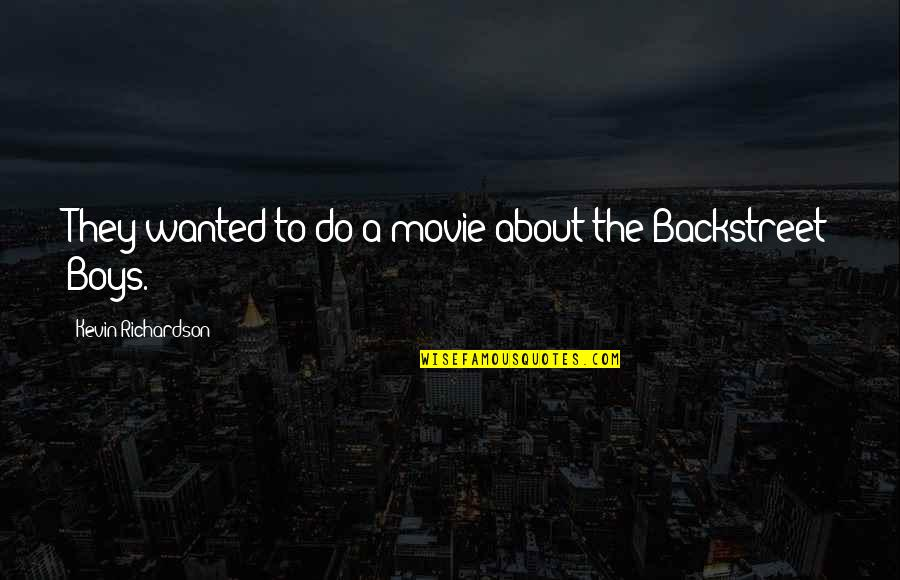 A Boy Movie Quotes By Kevin Richardson: They wanted to do a movie about the