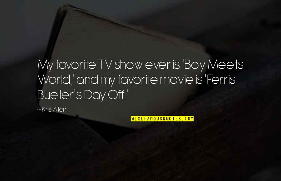 A Boy Movie Quotes By Kris Allen: My favorite TV show ever is 'Boy Meets