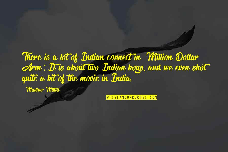 A Boy Movie Quotes By Madhur Mittal: There is a lot of Indian connect in