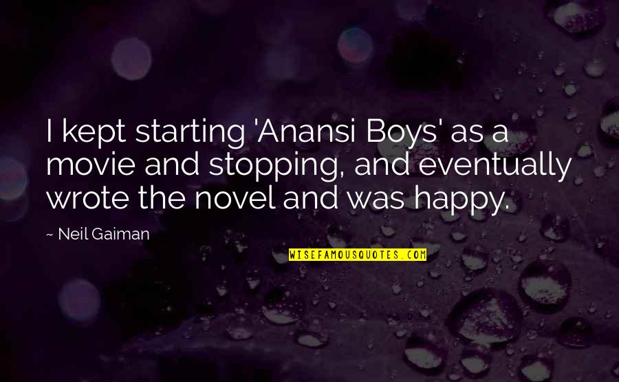 A Boy Movie Quotes By Neil Gaiman: I kept starting 'Anansi Boys' as a movie