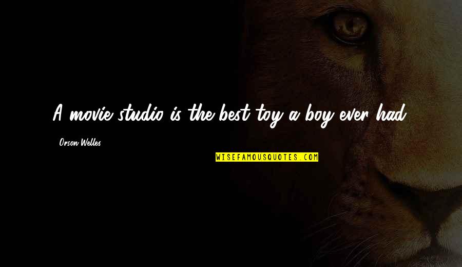 A Boy Movie Quotes By Orson Welles: A movie studio is the best toy a