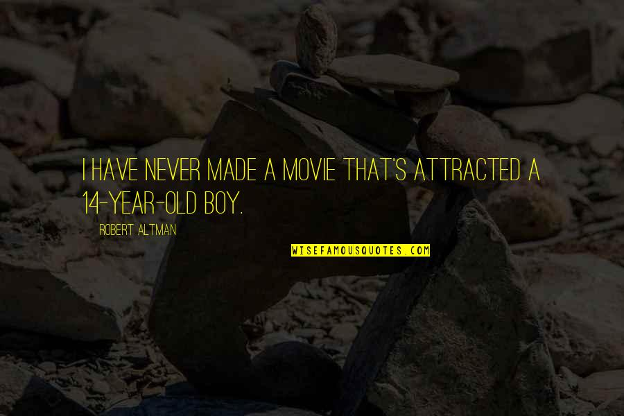 A Boy Movie Quotes By Robert Altman: I have never made a movie that's attracted