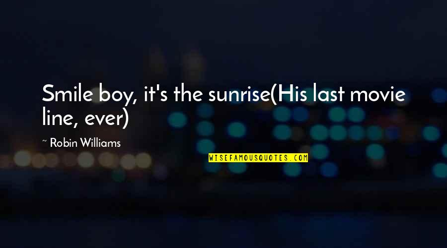 A Boy Movie Quotes By Robin Williams: Smile boy, it's the sunrise(His last movie line,
