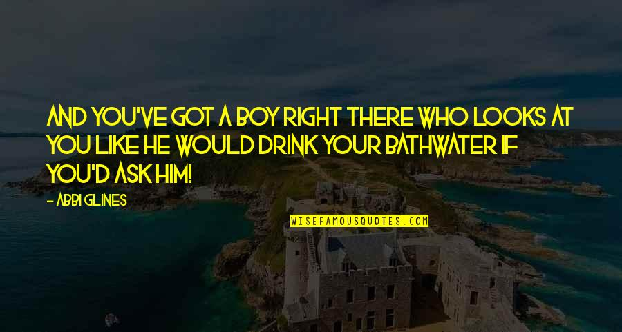 A Boy U Like Quotes By Abbi Glines: And you've got a boy right there who