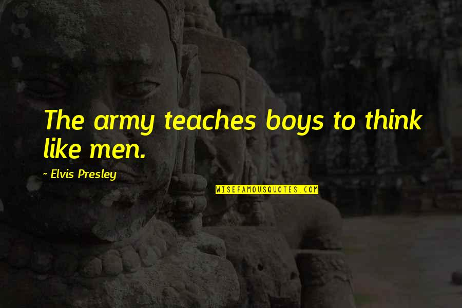 A Boy U Like Quotes By Elvis Presley: The army teaches boys to think like men.