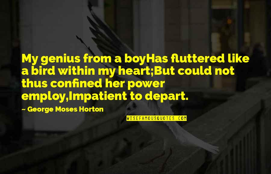 A Boy U Like Quotes By George Moses Horton: My genius from a boyHas fluttered like a