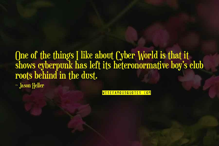 A Boy U Like Quotes By Jason Heller: One of the things I like about Cyber