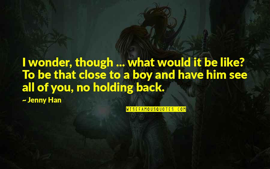 A Boy U Like Quotes By Jenny Han: I wonder, though ... what would it be