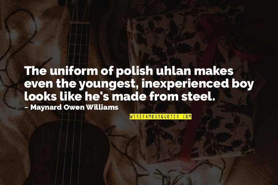 A Boy U Like Quotes By Maynard Owen Williams: The uniform of polish uhlan makes even the