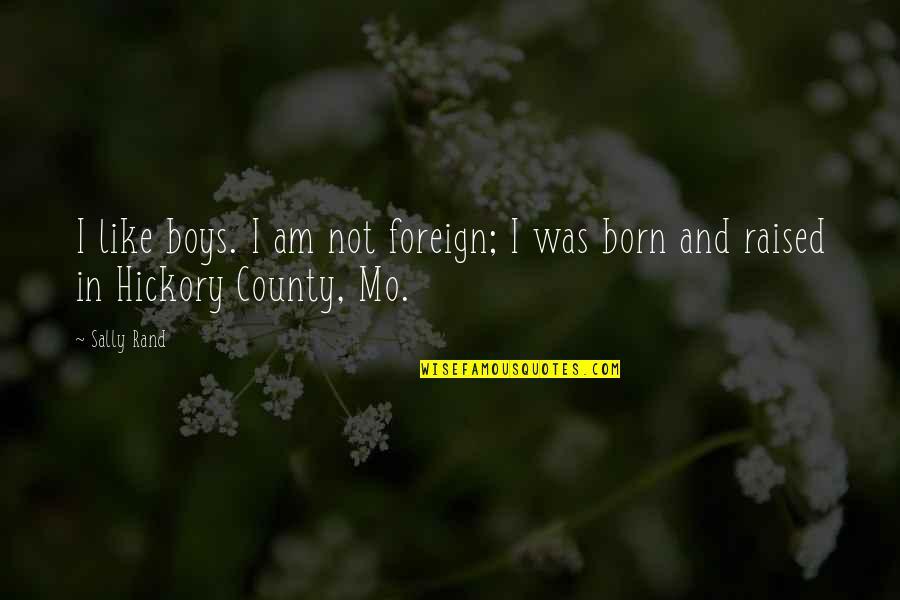 A Boy U Like Quotes By Sally Rand: I like boys. I am not foreign; I